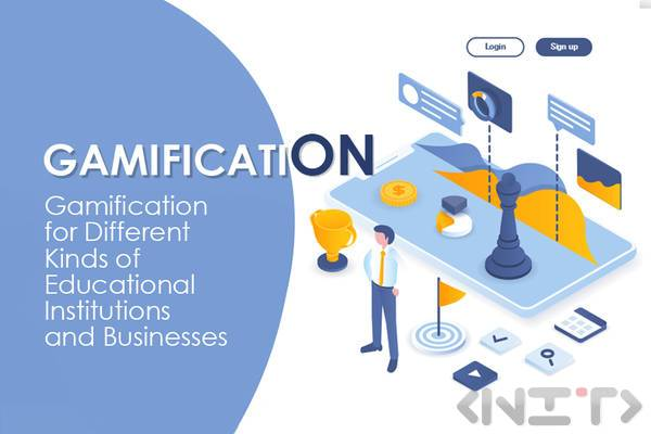 Gamification for different kinds of educational institutions and Businesses